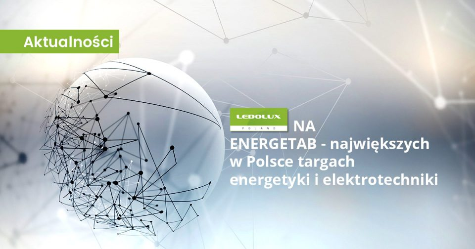 LEDOLUX na ENERGETAB 2019 | Pawilon E | Stoisko nr 24